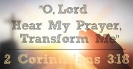 O Lord, Hear My Prayer, Transform Me! (trad.)